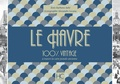 Barbara Aubé et Alexandre Lecanu - Le Havre 100 % vintage à travers la carte postale ancienne.