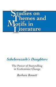 Barbara Bennett - Scheherazade's Daughters - The Power of Storytelling in Ecofeminist Change.