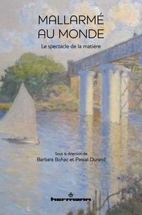 Barbara Bohac et Pascal Durand - Mallarmé au monde - Le spectacle de la matière.