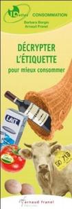 Barbara Borgin et Arnaud Franel - Décrypter l'étiquette pour mieux consommer.