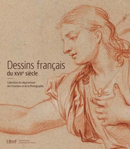 Dessins français du XVIIe siècle. Collections du département des Estampes et de la Photographie
