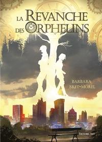 Barbara Bret-Morel - La revanche des orphelins.