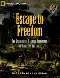 Barbara Brooks Simon - Escape to Freedom - The Underground Railroad Adventures of Gallie and William.