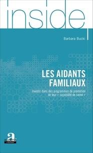 """Barbara Bucki - Les aidants familiaux - Investir dans des programmes de promotion de leur """"capabilité de santé""""."""