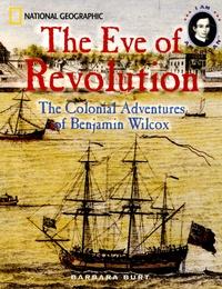 Barbara Burt - The Eve of Revolution - The Colonial Adventures of Benjamin Wilcox.