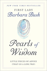 Barbara Bush - Pearls of Wisdom - Little Pieces of Advice (That Go a Long Way).