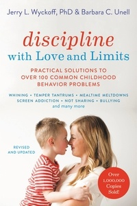 Barbara C. Unell et Jerry Wyckoff - Discipline with Love and Limits - Practical Solutions to Over 100 Common Childhood Behavior Problems.