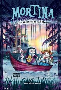 Barbara Cantini - Mortina Tome 4 : Les vacances au lac Mystère.