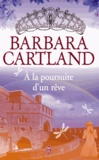 Barbara Cartland - A la poursuite d'un rêve.