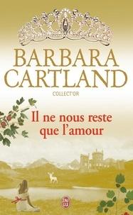 Barbara Cartland - Il ne nous reste que l'amour.