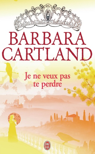Barbara Cartland - Je ne veux pas te perdre.