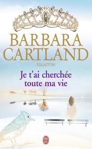 Barbara Cartland - Je t'ai cherchée toute ma vie.