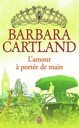 Barbara Cartland - L'amour à portée de main.