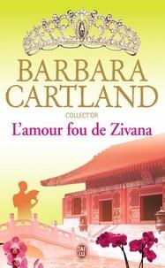 Barbara Cartland - L'amour fou de Zivana.