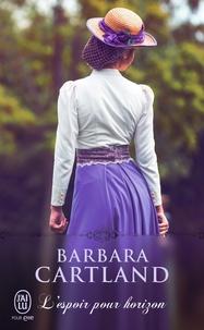 Barbara Cartland - L'espoir pour horizon.