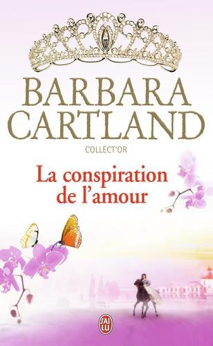 Barbara Cartland - La conspiration de l'amour.