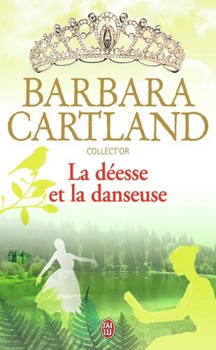 Barbara Cartland - La déesse et la danseuse.