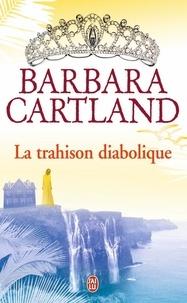 Barbara Cartland - La trahison diabolique.