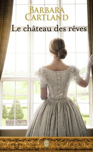 Barbara Cartland - Le château des rêves.