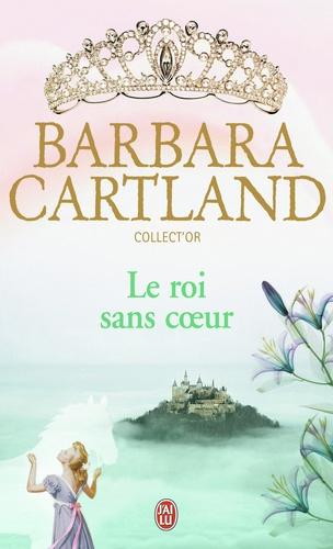 Barbara Cartland - Le roi sans coeur.