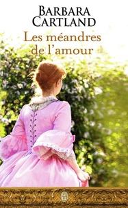 Barbara Cartland - Les méandres de l'amour.