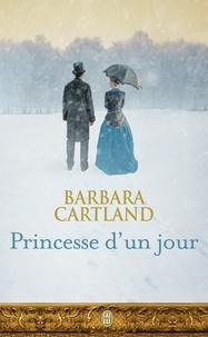 Barbara Cartland - Barbara Cartland  : Princesse d'un jour.