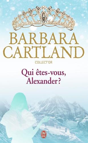 Barbara Cartland - Qui êtes-vous, Alexander ?.