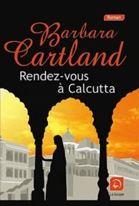 Barbara Cartland - Rendez-vous à Calcutta.