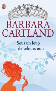 Barbara Cartland - Sous un loup de velours noir.