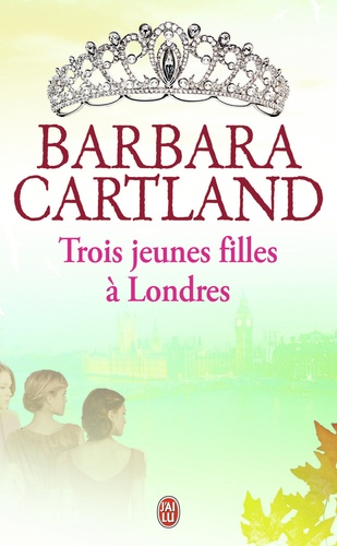 Barbara Cartland - Trois jeunes filles à Londres.