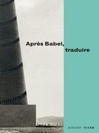 Barbara Cassin - Après Babel, traduire.
