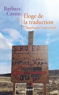 Barbara Cassin - Eloge de la traduction - Compliquer l'universel.