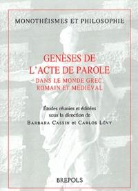 Barbara Cassin et Carlos Lévy - Genèses de l'acte de parole - Dans le monde grec, romain et médiéval.