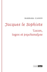 Barbara Cassin - Jacques le Sophiste - Lacan, logos et psychanalyse.