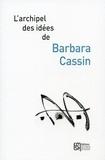 Barbara Cassin - L'archipel des idées de Brabara Cassin.
