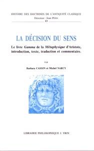 Barbara Cassin et Michel Narcy - La décision du sens - Le livre Gamma de la Métaphysique d'Aristote, introduction, texte, traduction et commentaire.