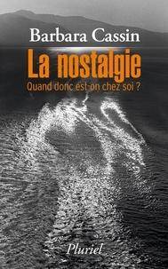 Barbara Cassin - La nostalgie - Quand donc est-on chez soi ? Ulysse, Enée, Arendt.