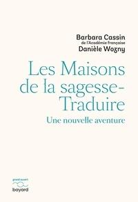 Barbara Cassin - Les maisons de la sagesse-Traduire - Une nouvelle aventure.