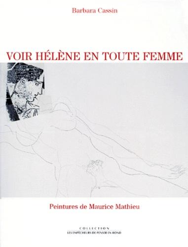 Barbara Cassin et Maurice Mathieu - Voir Hélène en toute femme - D'Homère à Lacan.