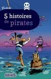 Barbara Castello et Pascal Deloche - 5 histoires de pirates.