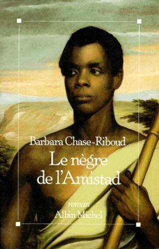 Barbara Chase-Riboud - Le Nègre de l'Amistad.