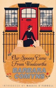 Barbara Comyns et Maggie O'Farrell - Our Spoons Came From Woolworths - A Virago Modern Classic.