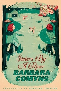 Barbara Comyns et Barbara Trapido - Sisters By A River - A Virago Modern Classic.