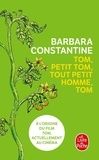 Barbara Constantine - Tom, petit Tom, tout petit homme, Tom.