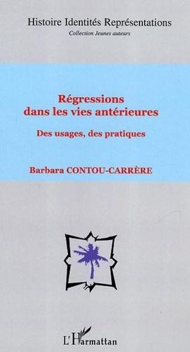Barbara Contou-Carrère - Régressions dans les vies antérieures - Des usages, des pratiques.