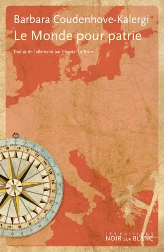 Barbara Coudenhove-Kalergi - Le monde pour patrie - Entre l'Est et l'Ouest.