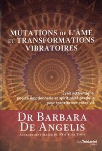 Barbara De Angelis - Mutations de l'âme et transformations vibratoires - Eveil authentique, liberté emotionnelle et spiritualité pratique pour transformer votre vie.
