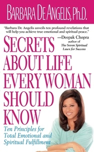 Barbara De Angelis - Secrets About Life Every Woman Should Know - Ten Principles for Total Emotional and Spiritual Fulfillment.