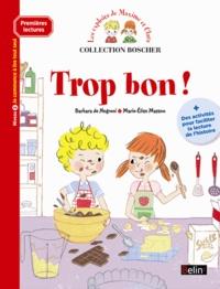 Barbara de Negroni et Marie-Elise Masson - Les exploits de Maxime et Clara  : Trop bon ! - Niveau 2, je commence à lire tout seul.