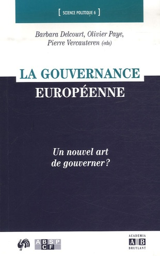 Barbara Delcourt et Olivier Paye - La gouvernance européenne - Un nouvel art de gouverner ?.